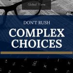 Don't rush complex choices